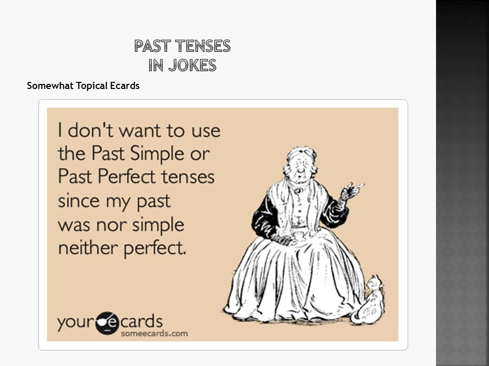 Past tenses in jokes Somewhat Topical Ecards