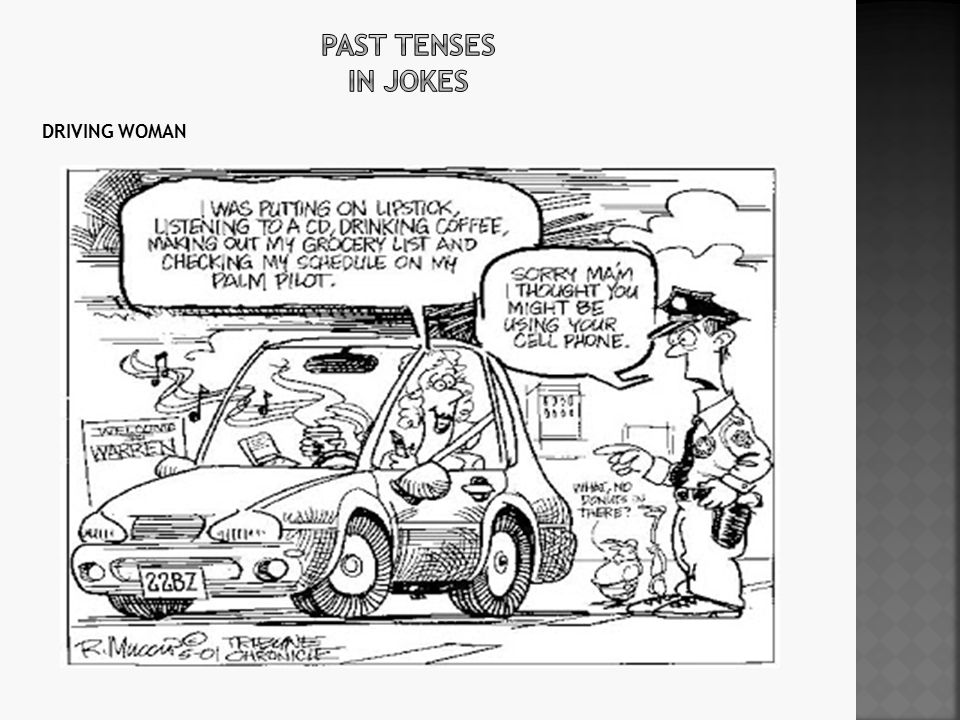 Past tenses in jokes DRIVING WOMAN