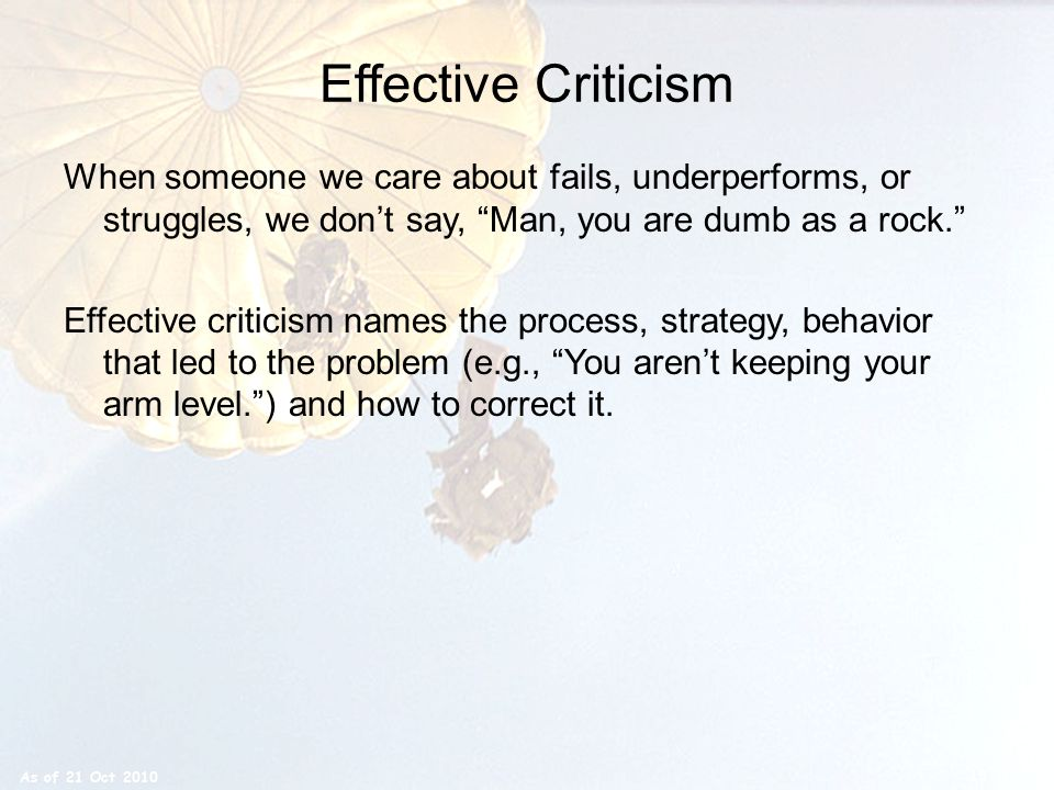 Effective Criticism When someone we care about fails, underperforms, or struggles, we don't say, Man, you are dumb as a rock.