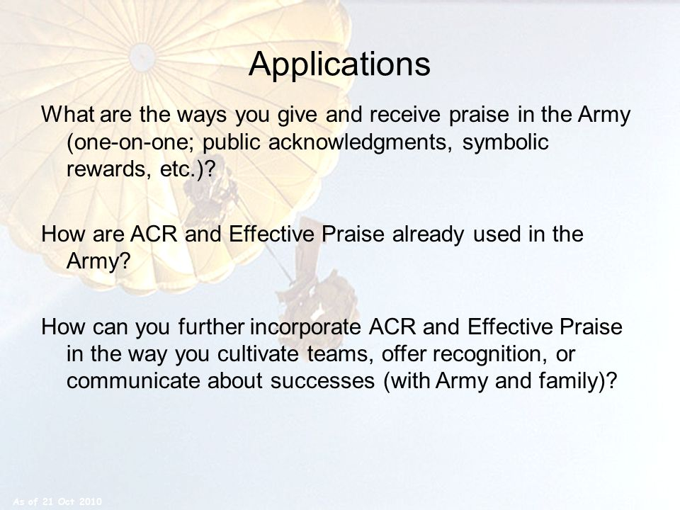 Applications What are the ways you give and receive praise in the Army (one-on-one; public acknowledgments, symbolic rewards, etc.)