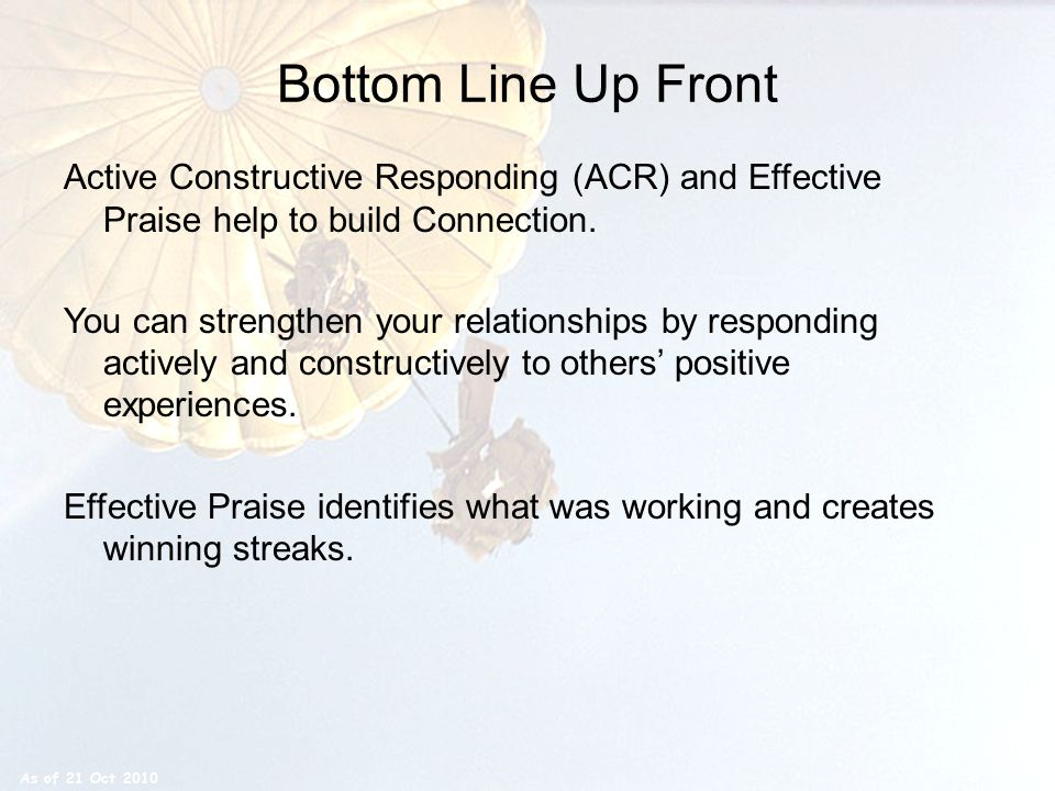 Bottom Line Up Front Active Constructive Responding (ACR) and Effective Praise help to build Connection.