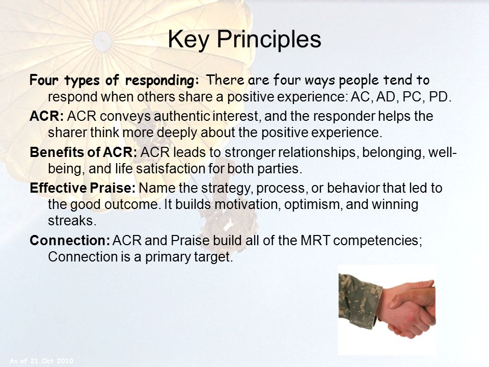 Key Principles Four types of responding: There are four ways people tend to respond when others share a positive experience: AC, AD, PC, PD.