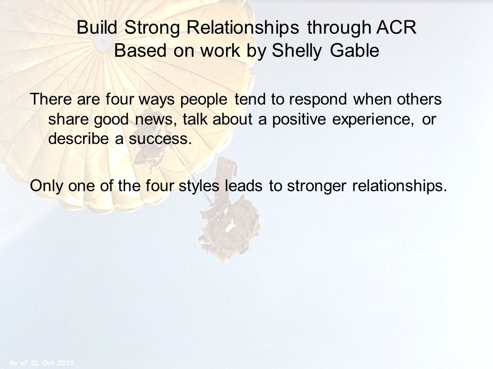 Build Strong Relationships through ACR Based on work by Shelly Gable