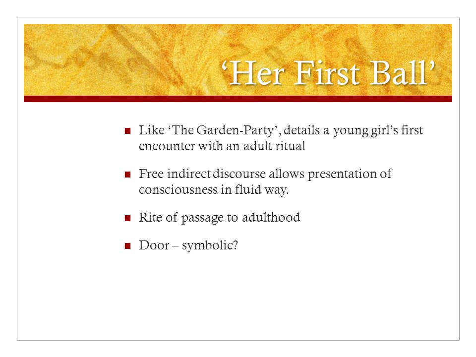 'Her First Ball' Like 'The Garden-Party', details a young girl's first encounter with an adult ritual.