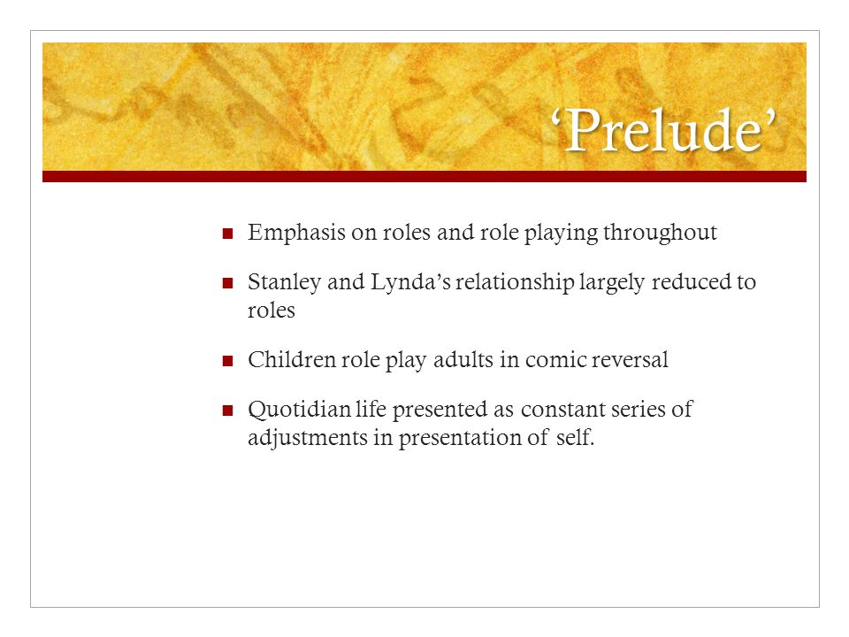 'Prelude' Emphasis on roles and role playing throughout