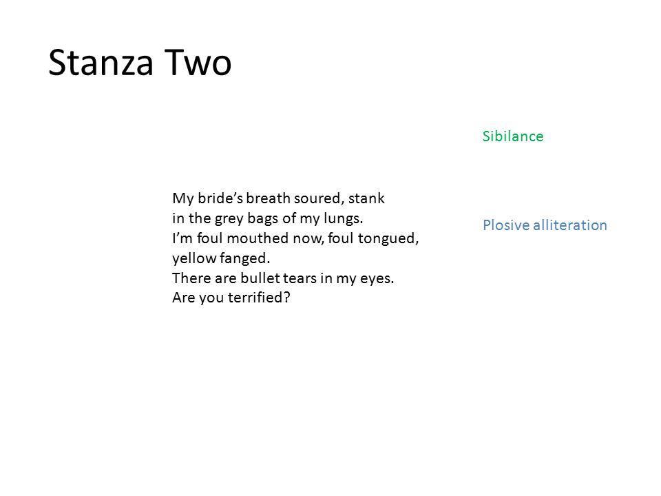 Stanza Two Sibilance My bride's breath soured, stank