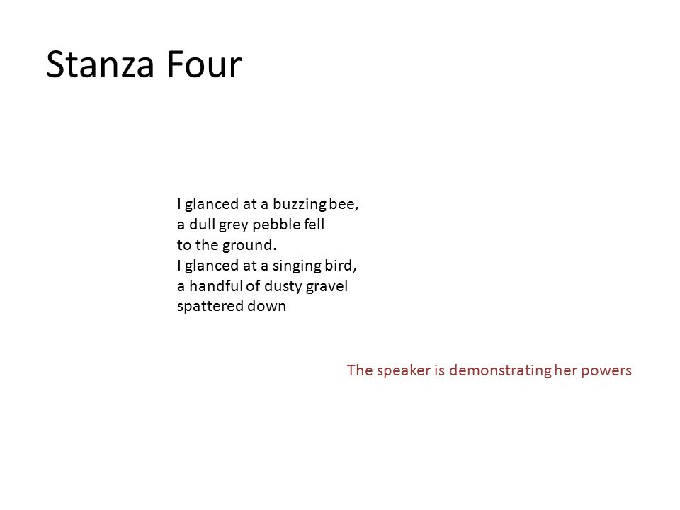 Stanza Four I glanced at a buzzing bee, a dull grey pebble fell