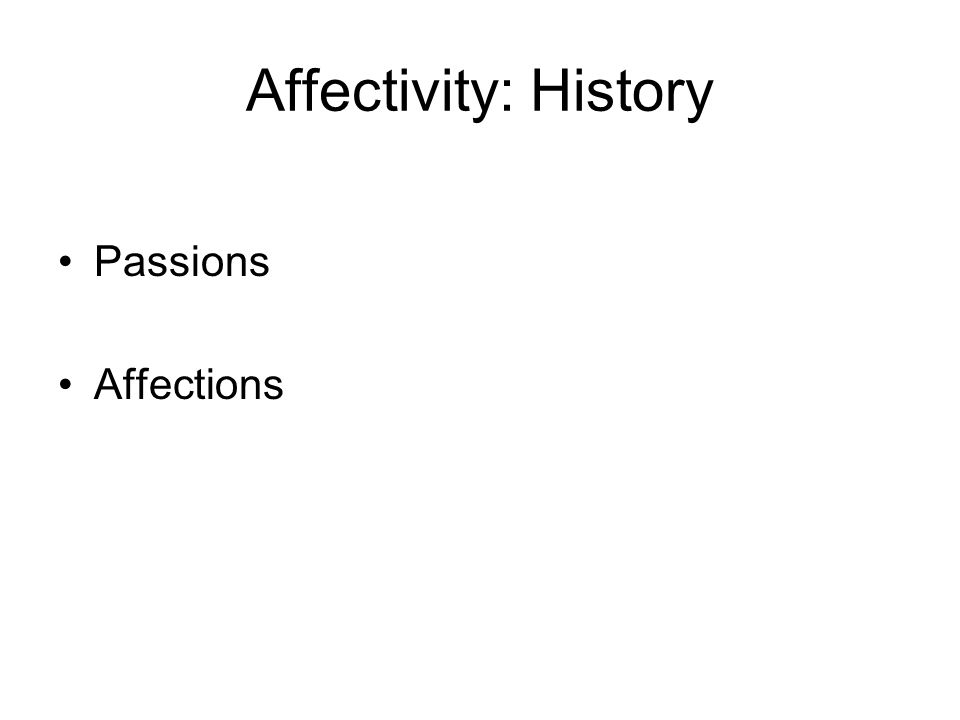 Affectivity: History Passions Affections