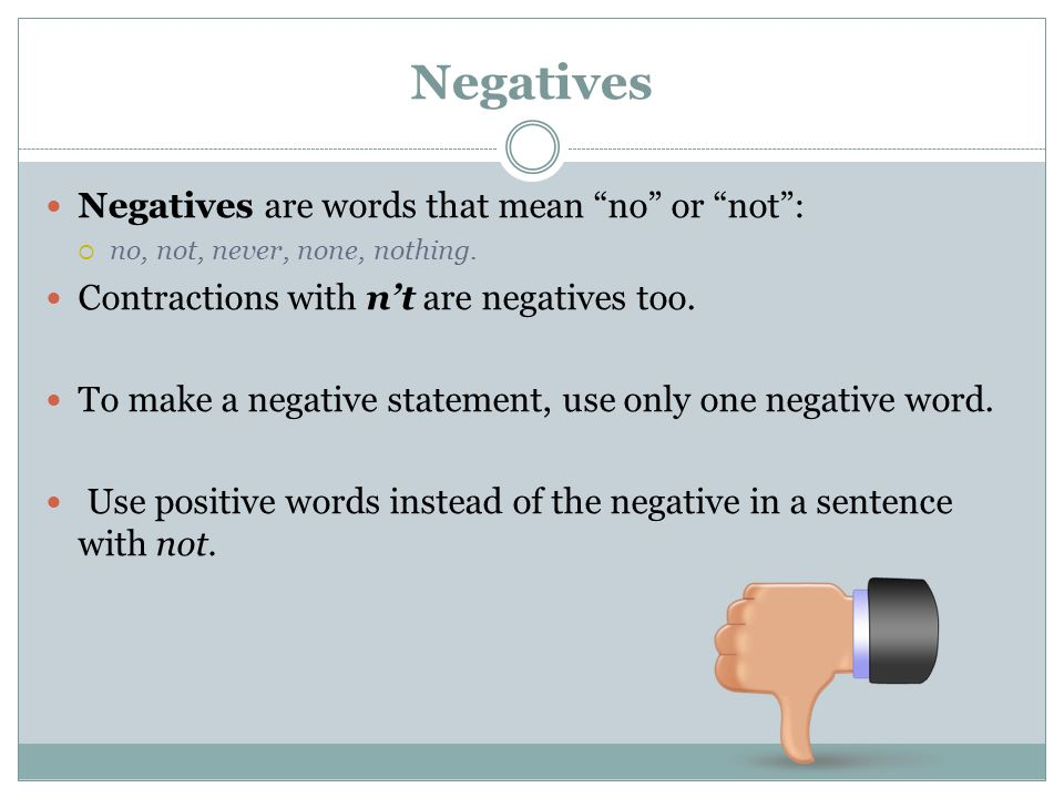 Negatives Negatives are words that mean no or not :