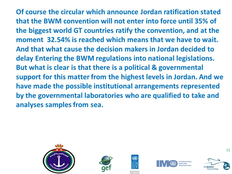Of course the circular which announce Jordan ratification stated that the BWM convention will not enter into force until 35% of the biggest world GT countries ratify the convention, and at the moment 32.54% is reached which means that we have to wait.