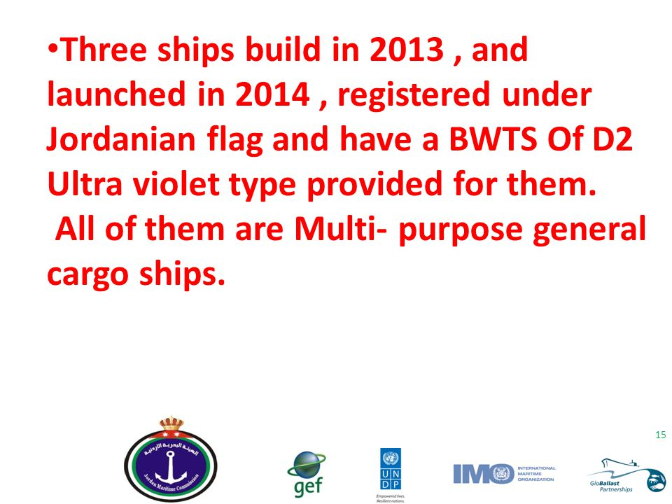 Three ships build in 2013 , and launched in 2014 , registered under Jordanian flag and have a BWTS Of D2 Ultra violet type provided for them.