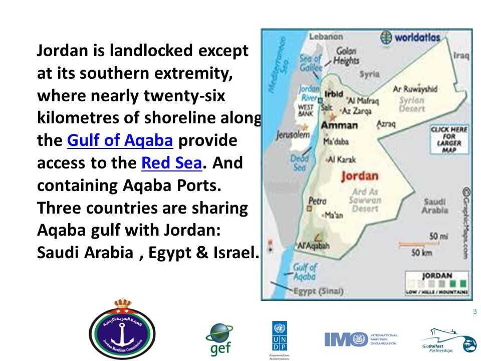 Jordan is landlocked except at its southern extremity, where nearly twenty-six kilometres of shoreline along the Gulf of Aqaba provide access to the Red Sea. And containing Aqaba Ports.