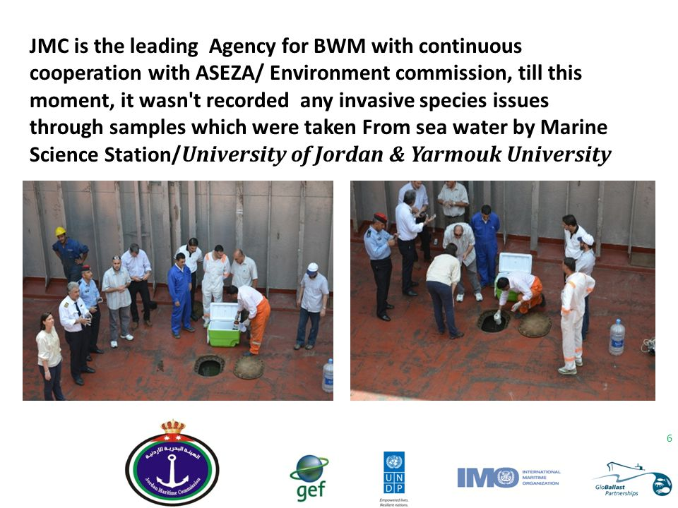 JMC is the leading Agency for BWM with continuous cooperation with ASEZA/ Environment commission, till this moment, it wasn t recorded any invasive species issues through samples which were taken From sea water by Marine Science Station/University of Jordan & Yarmouk University