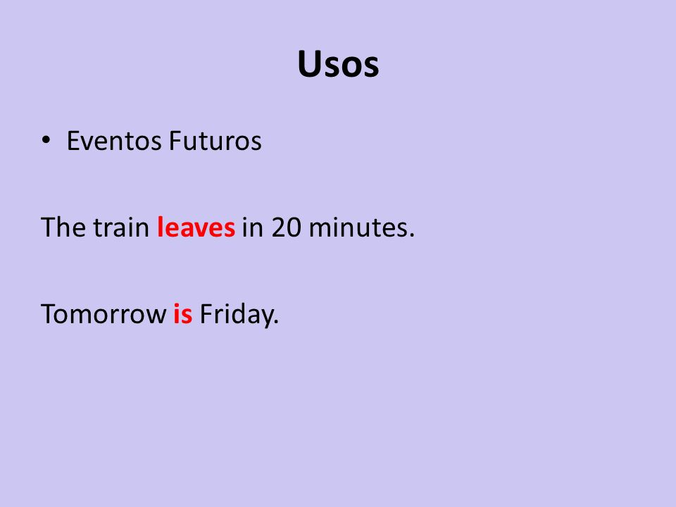 Usos Eventos Futuros The train leaves in 20 minutes.