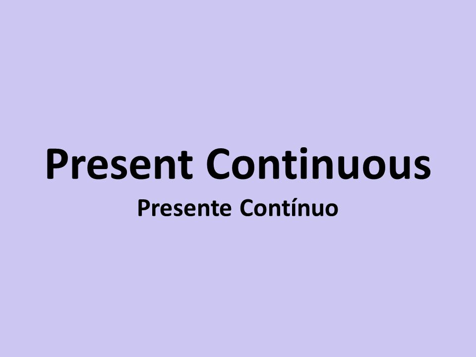 Present Continuous Presente Contínuo