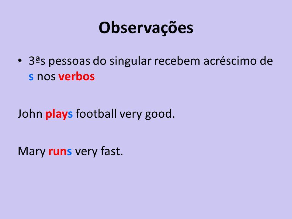 Observações 3ªs pessoas do singular recebem acréscimo de s nos verbos