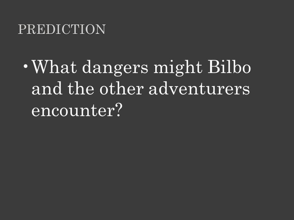 What dangers might Bilbo and the other adventurers encounter