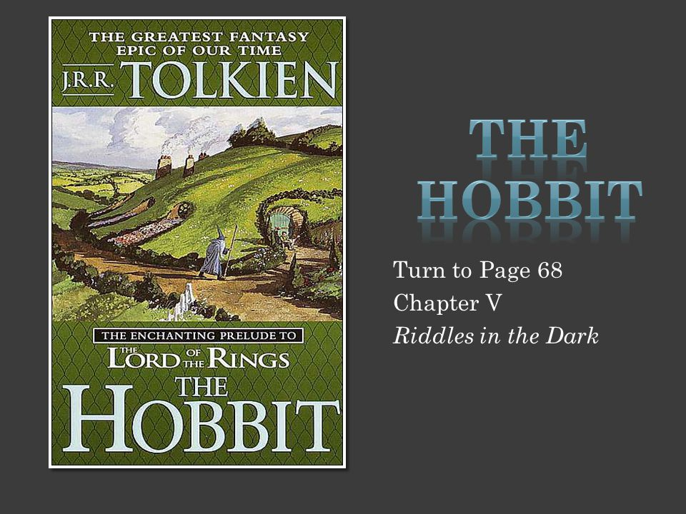 The Hobbit Turn to Page 68 Chapter V Riddles in the Dark