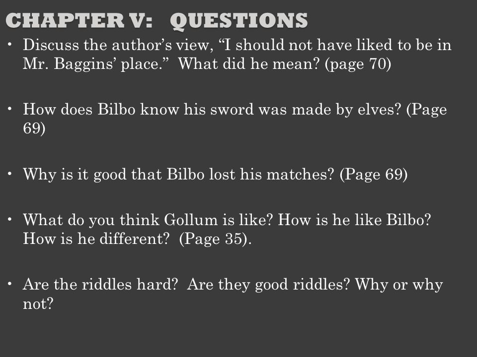 Chapter V: Questions Discuss the author's view, I should not have liked to be in Mr. Baggins' place. What did he mean (page 70)