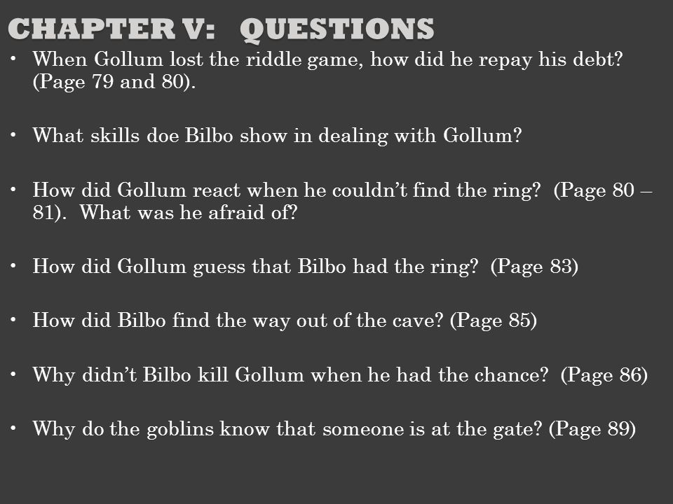 Chapter V: Questions When Gollum lost the riddle game, how did he repay his debt (Page 79 and 80).