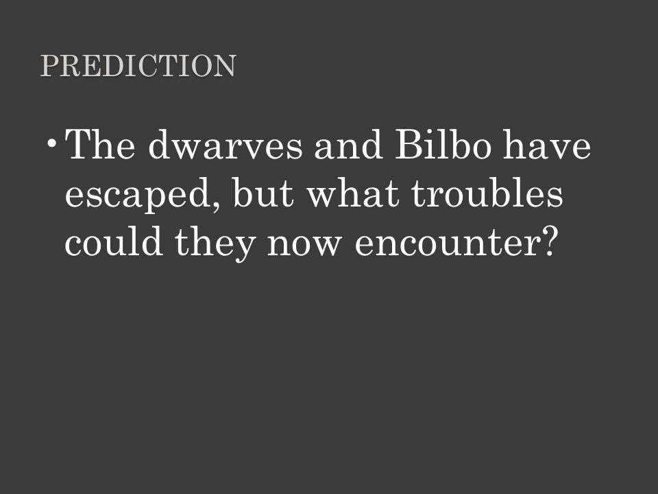 Prediction The dwarves and Bilbo have escaped, but what troubles could they now encounter