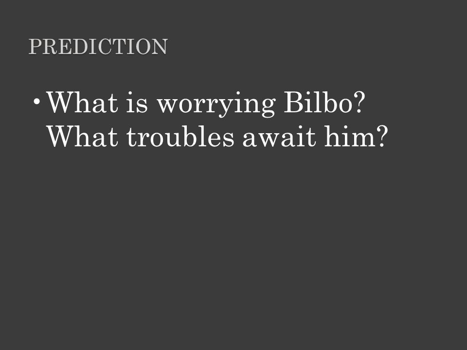 What is worrying Bilbo What troubles await him