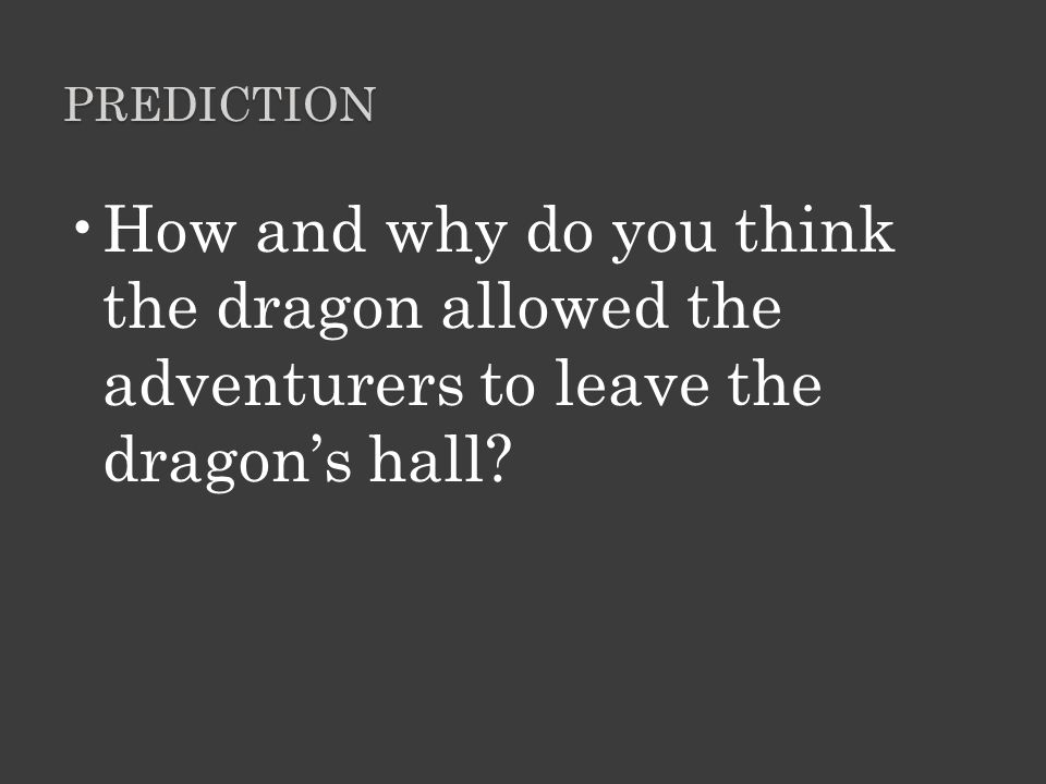 Prediction How and why do you think the dragon allowed the adventurers to leave the dragon's hall