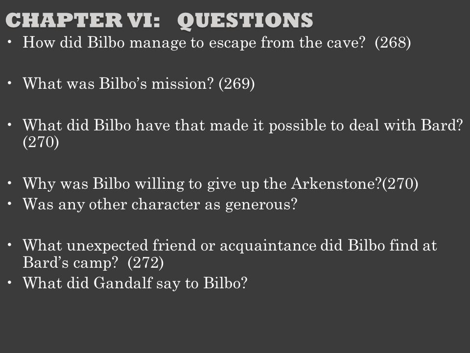 Chapter VI: Questions How did Bilbo manage to escape from the cave (268) What was Bilbo's mission (269)
