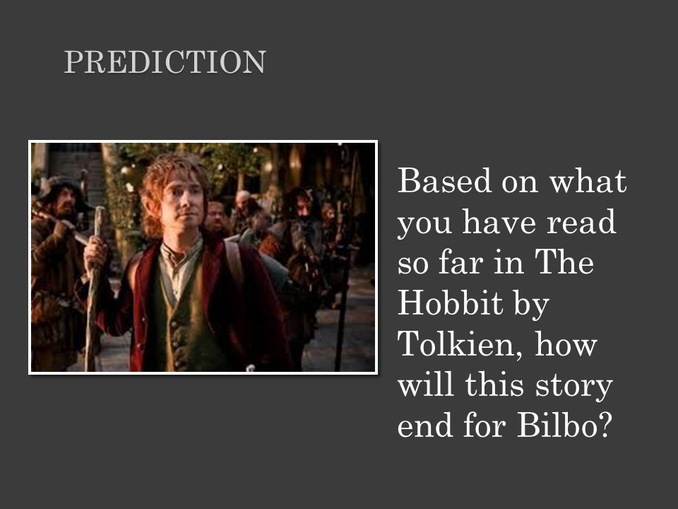 Prediction Based on what you have read so far in The Hobbit by Tolkien, how will this story end for Bilbo