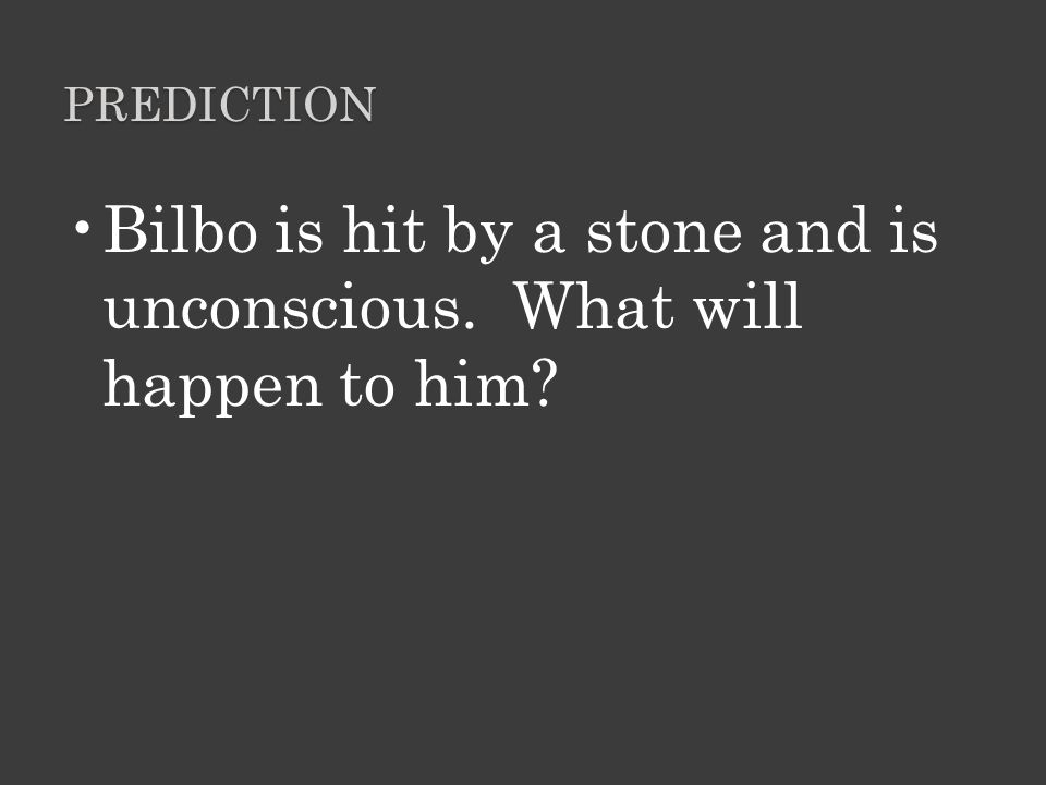Bilbo is hit by a stone and is unconscious. What will happen to him