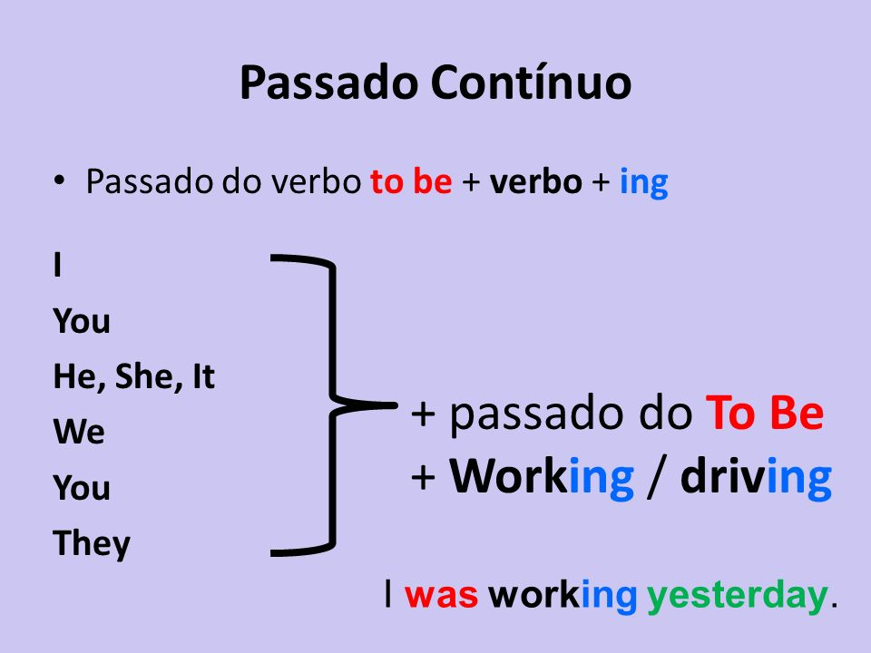 + passado do To Be + Working / driving