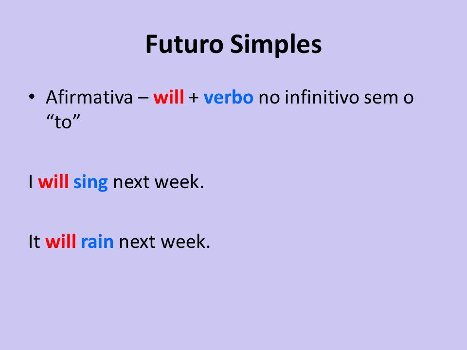 Futuro Simples Afirmativa – will + verbo no infinitivo sem o to