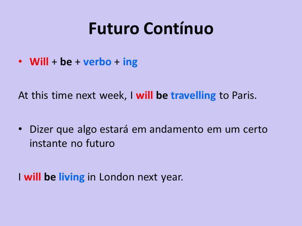 Futuro Contínuo Will + be + verbo + ing