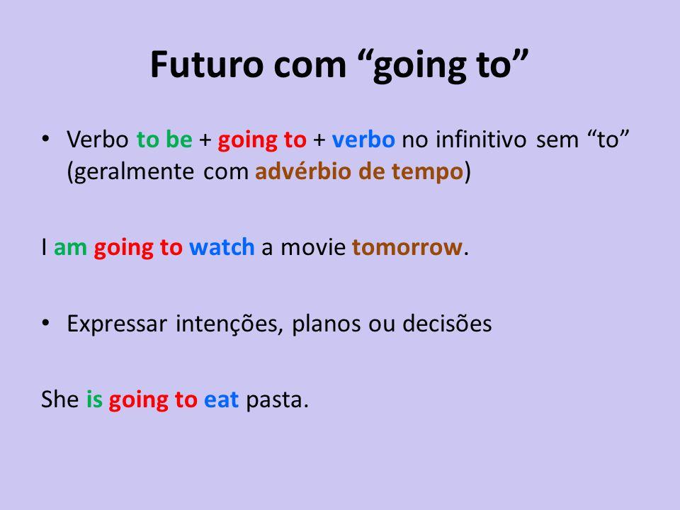 Futuro com going to Verbo to be + going to + verbo no infinitivo sem to (geralmente com advérbio de tempo)
