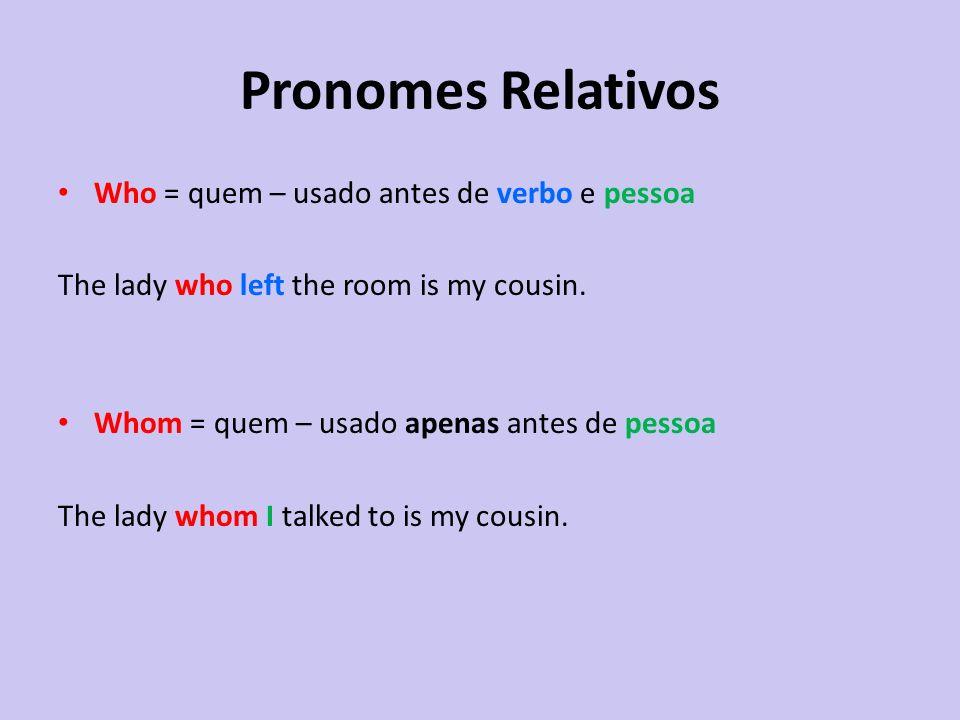 Pronomes Relativos Who = quem – usado antes de verbo e pessoa