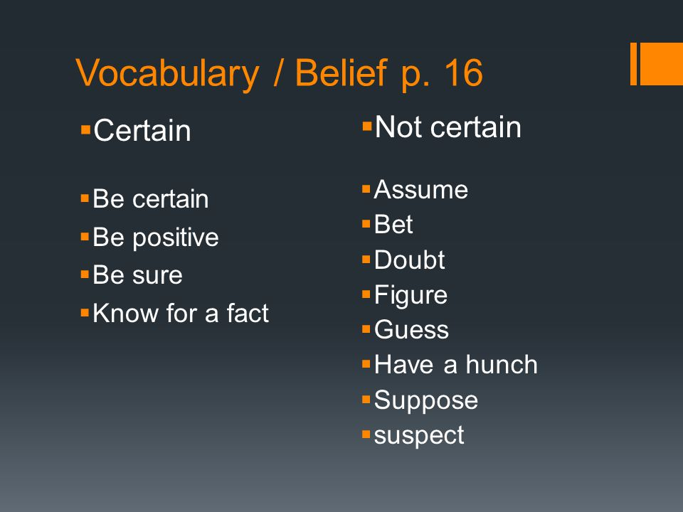 Vocabulary / Belief p. 16 Certain Not certain Assume Be certain Bet