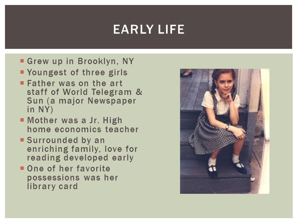 Early Life Grew up in Brooklyn, NY Youngest of three girls