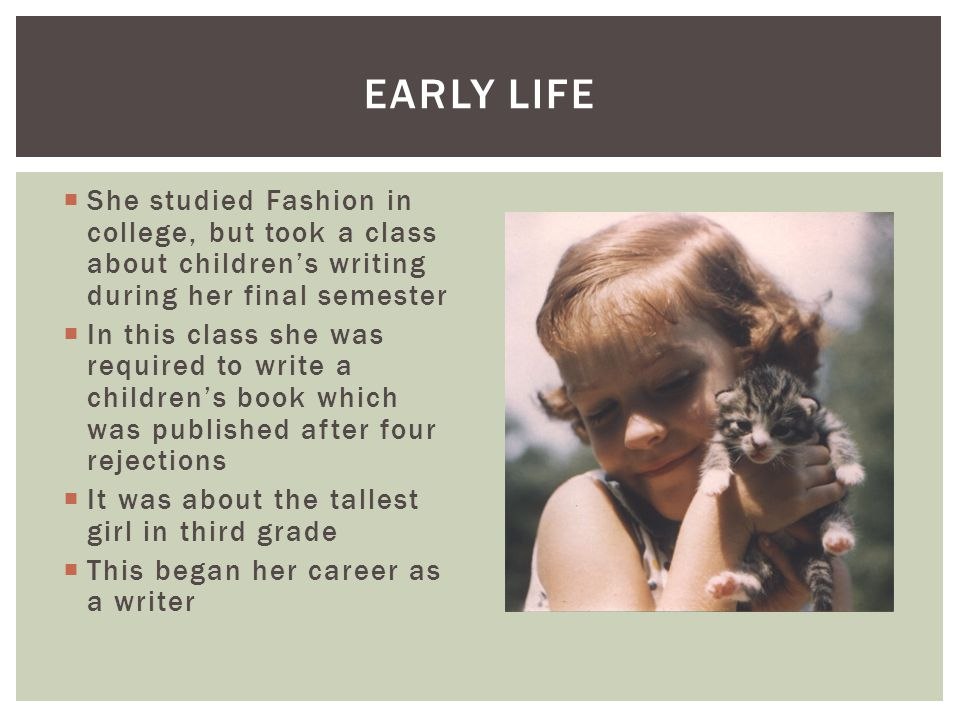 Early Life She studied Fashion in college, but took a class about children's writing during her final semester.