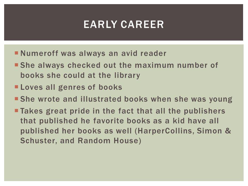 Early career Numeroff was always an avid reader