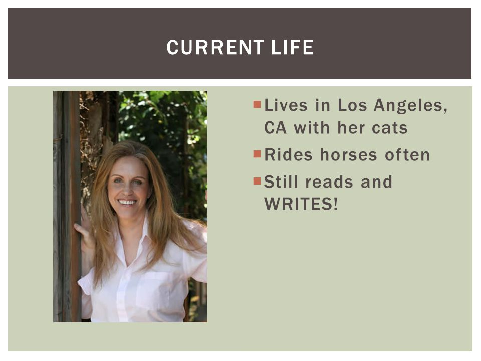 Current Life Lives in Los Angeles, CA with her cats Rides horses often