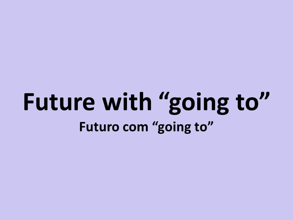 Future with going to Futuro com going to