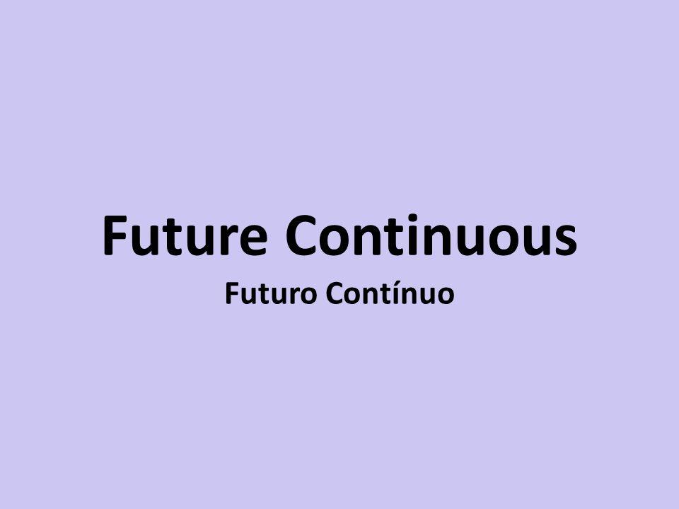 Future Continuous Futuro Contínuo