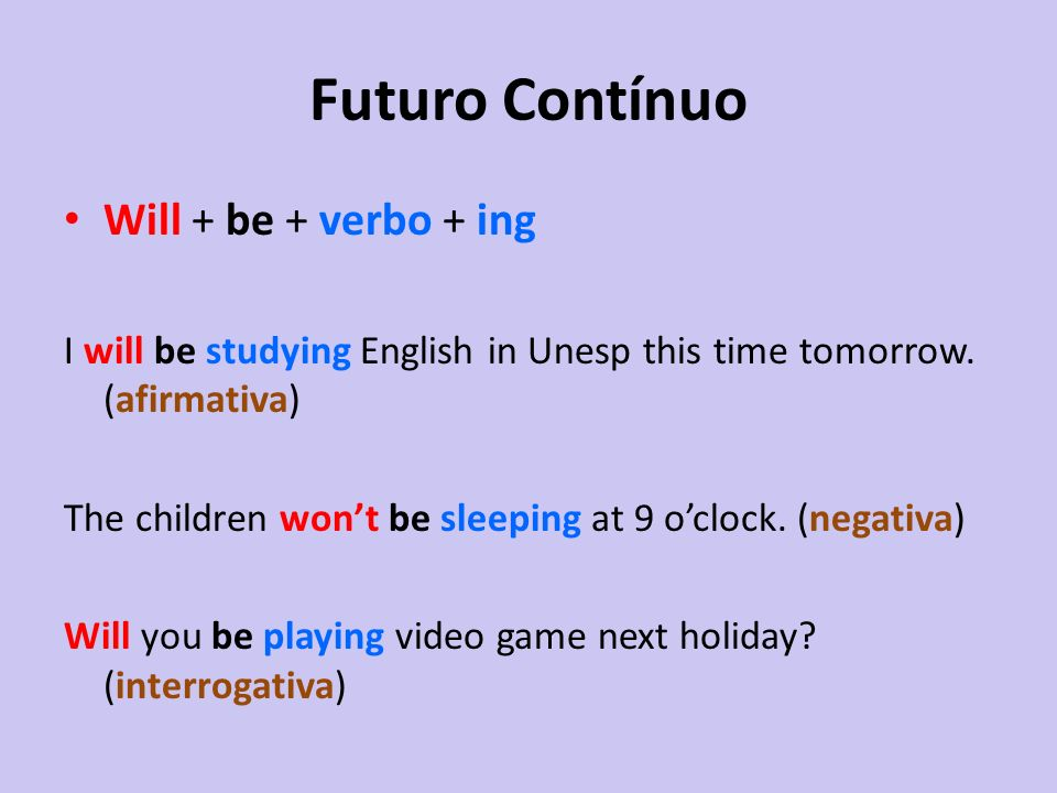 Futuro Contínuo Will + be + verbo + ing