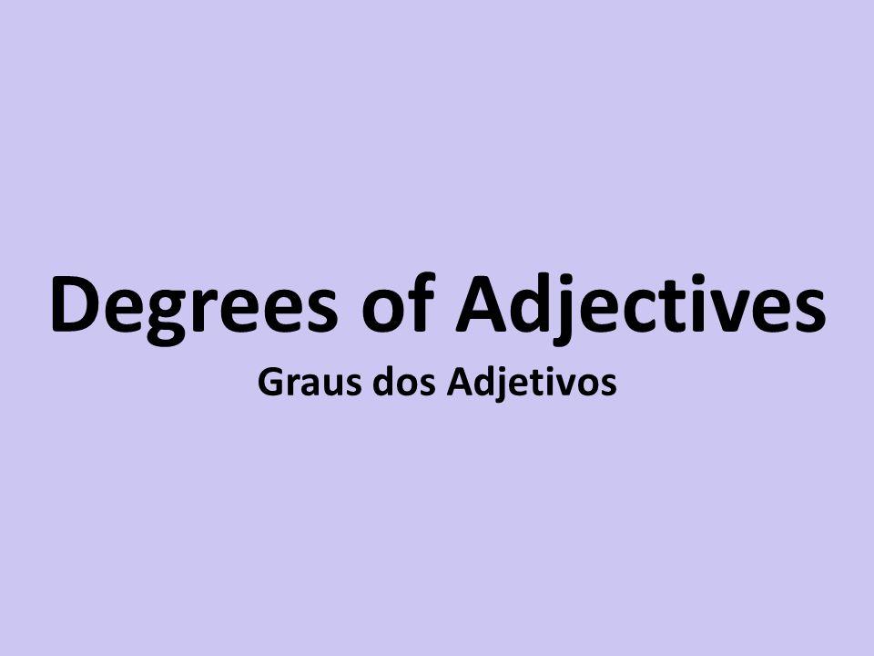 Degrees of Adjectives Graus dos Adjetivos