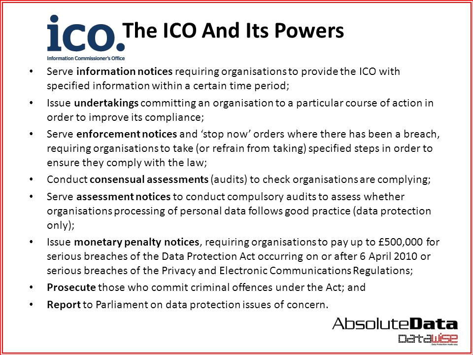 The ICO And Its Powers Serve information notices requiring organisations to provide the ICO with specified information within a certain time period;