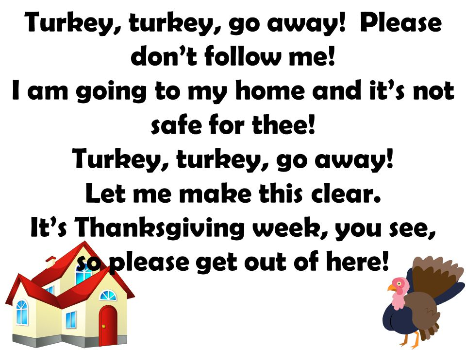 Turkey, turkey, go away. Please don't follow me