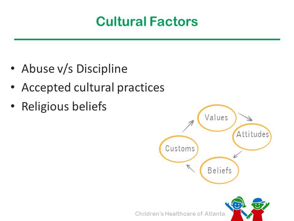 Cultural Factors Abuse v/s Discipline Accepted cultural practices Religious beliefs