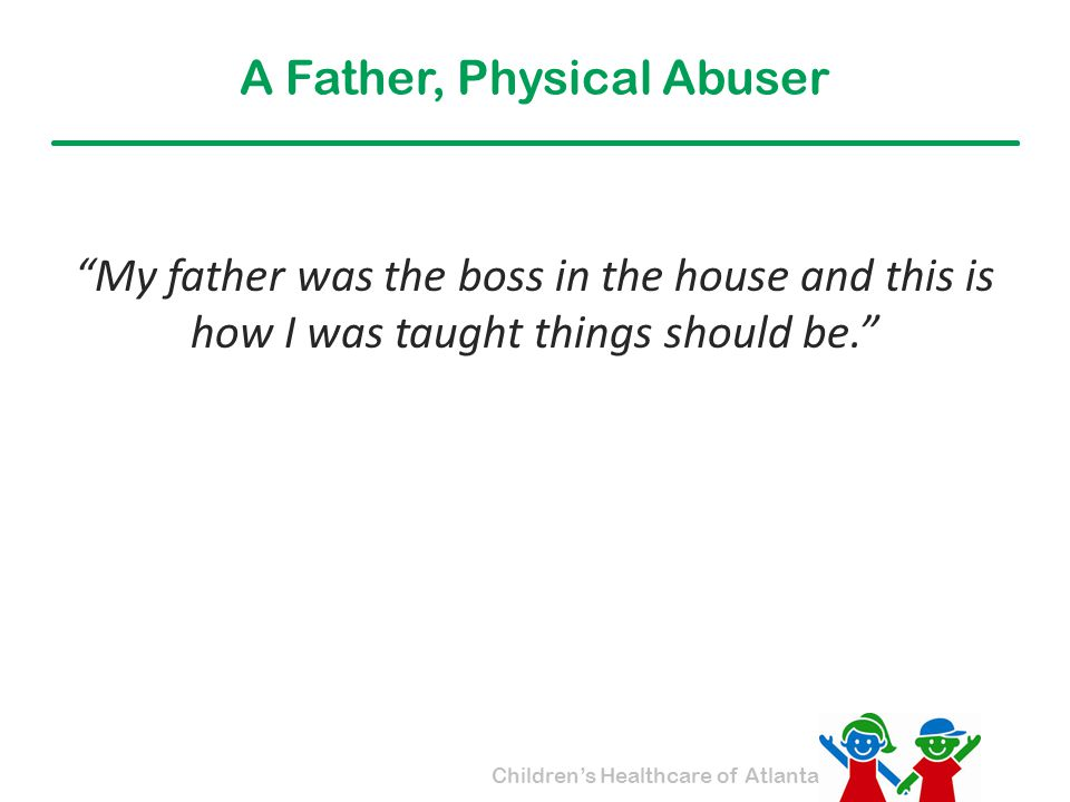 A Father, Physical Abuser