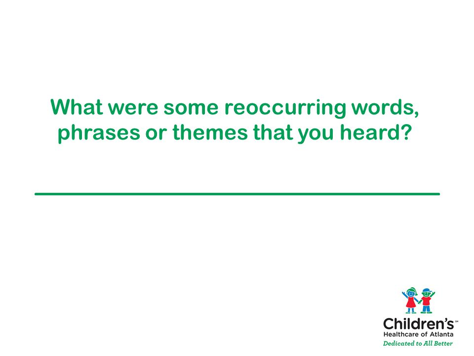 What were some reoccurring words, phrases or themes that you heard