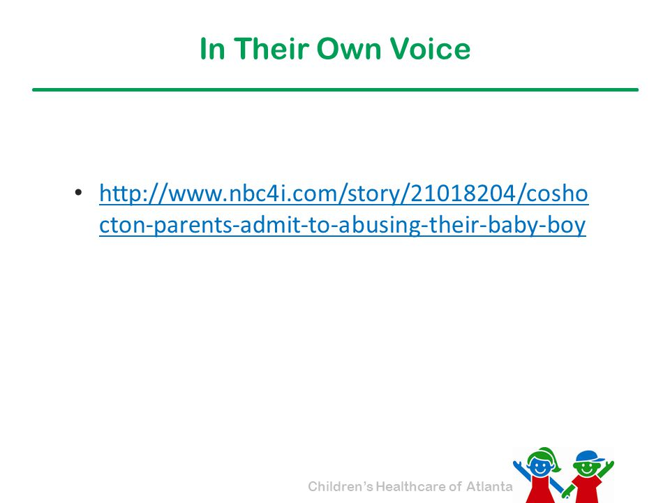 In Their Own Voice http://www.nbc4i.com/story/21018204/coshocton-parents-admit-to-abusing-their-baby-boy.